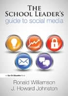 The School Leader's Guide to Social Media ebook by Ronald Williamson, Howard Johnston