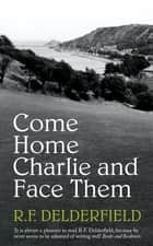 Come Home Charlie & Face Them - A classic heist novel full of 20s nostalgia ebook by R. F. Delderfield
