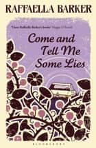 Come and Tell Me Some Lies ebook by Raffaella Barker