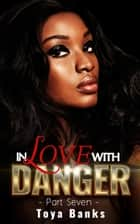 In Love With Danger 7 - In Love & Danger Series, #7 ebook by Toya Banks