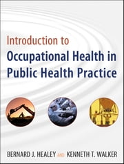 Introduction to Occupational Health in Public Health Practice ebook by Bernard J. Healey,Kenneth T. Walker