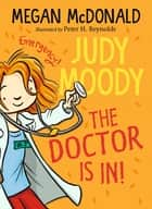 Judy Moody: The Doctor Is In! ebook by Megan McDonald, Peter H. Reynolds