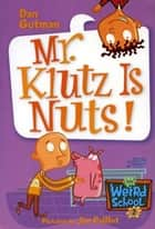 My Weird School #2: Mr. Klutz Is Nuts! ebook by Dan Gutman, Jim Paillot