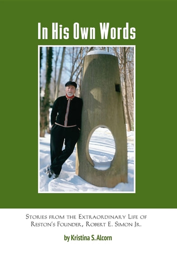 In His Own Words - Stories From the Extraordinary Life of Robert E. Simon Jr. ebook by Kristina  S. Alcorn