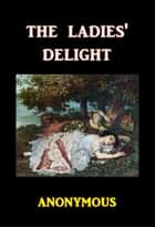 The Ladies' Delight ebooks by Anonymous