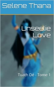 Unseelie Love ebook by Selena Thana