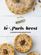 Le Paris-Brest - Revisitez le paris-brest ebook by Coralie Ferreira