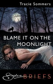 Blame It On the Moonlight ebook by Tracie Sommers