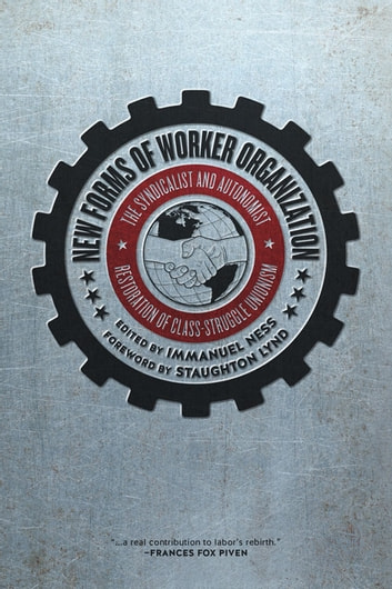 New Forms of Worker Organization - The Syndicalist and Autonomist Restoration of Class-Struggle Unionism ebook by