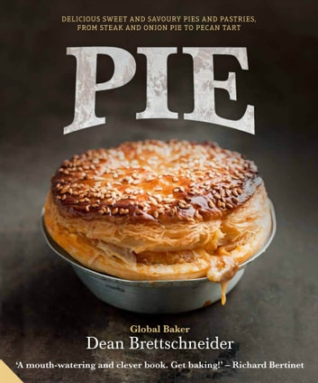 Pie - Delicious sweet and savoury Pies and Pastries from steak and onion to pecan tart ebook by Dean Brettschneider,Clive Boursnell