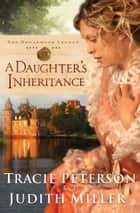 Daughter's Inheritance, A (The Broadmoor Legacy Book #1) ebook by Tracie Peterson, Judith A. Miller