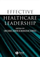 Effective Healthcare Leadership ebook by Melanie Jasper,Mansour Jumaa