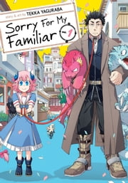 Sorry for My Familiar Vol. 1 ebook by Tekka Yaguraba