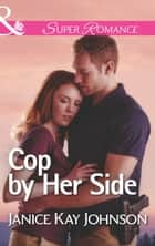 Cop by Her Side (Mills & Boon Superromance) (The Mysteries of Angel Butte, Book 4) ebook by Janice Kay Johnson