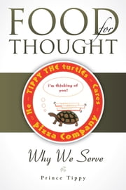 Food for Thought - Why We Serve ebook by Prince Tippy