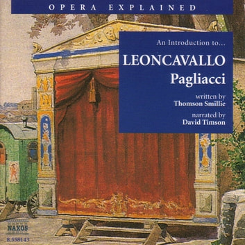 Opera Explained Pagliacci audiobook by Thomson Smillie