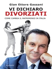 Vi dichiaro divorziati - Come cambia il matrimonio in Italia ebook by Kobo.Web.Store.Products.Fields.ContributorFieldViewModel
