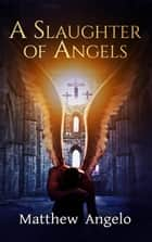 A Slaughter of Angels - The Midnight Agency, #0 eBook by Matthew Angelo