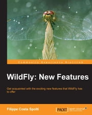 WildFly: New Features ebook by Filippe Costa Spolti