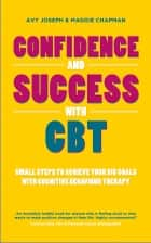 Confidence and Success with CBT ebook by Avy Joseph