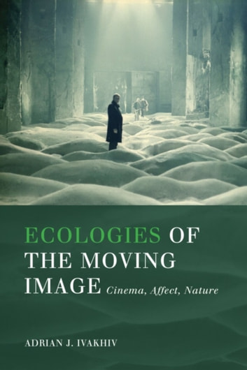 Ecologies of the Moving Image - Cinema, Affect, Nature ebook by Adrian J. Ivakhiv