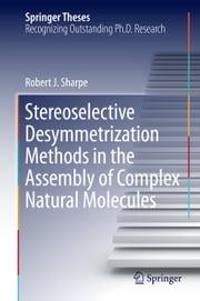 Stereoselective Desymmetrization Methods in the Assembly of Complex Natural Molecules ebook by Robert.J Sharpe