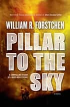 Pillar to the Sky - A Novel eBook by William R. Forstchen