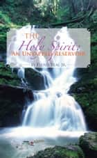 The Holy Spirit: An Untapped Reservoir ebook by Floyd Veal Jr.