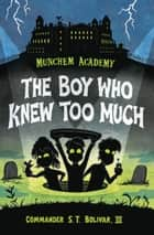 Munchem Academy, Book 1: The Boy Who Knew Too Much ebook by Commander S.T. Bolivar, III