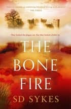 The Bone Fire - Oswald de Lacy Book 4 ebook by S D Sykes