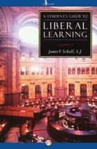 A Student's Guide to Liberal Learning ebook by James V. Schall