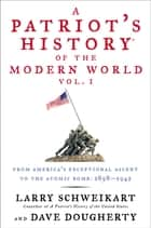A Patriot's History® of the Modern World, Vol. I - From America's Exceptional Ascent to the Atomic Bomb: 1898-1945 ebook by Larry Schweikart, Dave Dougherty