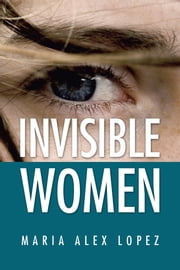 INVISIBLE WOMEN ebook by Maria Alex Lopez