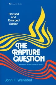 The Rapture Question ebook by John F. Walvoord