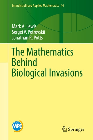 The Mathematics Behind Biological Invasions ebook by Mark A. Lewis,Sergei V. Petrovskii,Jonathan R. Potts