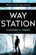 Way Station ebook de Clifford D. Simak