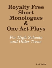 Royalty Free Short Monologues & One Act Plays: For High Schools and Older Teens ebook by Rick Doble
