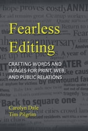 Fearless Editing: - Crafting Words and Images for Print, Web, and Public Relations ebook by Carolyn Dale, Tim Pilgrim