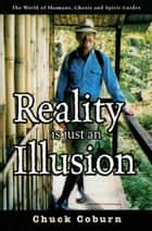Reality Is Just an Illusion ebook by Chuck Coburn
