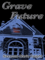 Grave Future ebook by Knight, Susanne, Marie