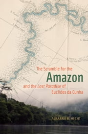 "The Scramble for the Amazon and the ""Lost Paradise"" of Euclides da Cunha ebook by Susanna B. Hecht"