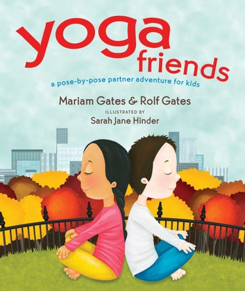 Yoga Friends - A Pose-by-Pose Partner Adventure for Kids ebook by Mariam Gates,Rolf Gates