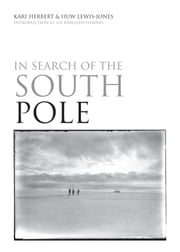 In Search of the South Pole ebook by Huw Lewis-Jones,Kari Herbert