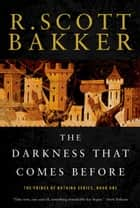 The Darkness That Comes Before - The Prince of Nothing, Book One ebook by R. Scott Bakker