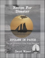 STOLEN IN PARIS: The Lost Chronicles of Young Ernest Hemingway: Recipe for Disaster ebook by David Wyant