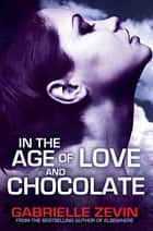 In the Age of Love and Chocolate ebook by Gabrielle Zevin