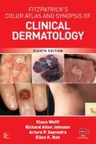 Fitzpatrick's Color Atlas and Synopsis of Clinical Dermatology, Eighth Edition ebook by Klaus Wolff, Richard C. Johnson, Arturo Saavedra,...
