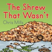 Shrew That Wasn't, The ebook by Chris Mills,Omie Mills