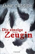 Die einzige Zeugin - Thriller eBook by Anne Cassidy, Maren Illinger
