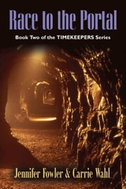 Race to the Portal: Timekeepers Series - Book Two ebook by Jennifer Fowler,Carrie Wahl